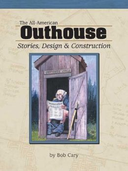 The All-American Outhouse: Stories, Design and Construction