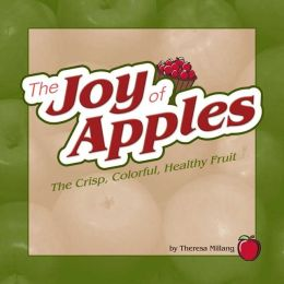 Joy of Apples: The Crisp, Colorful, Healthy Fruit