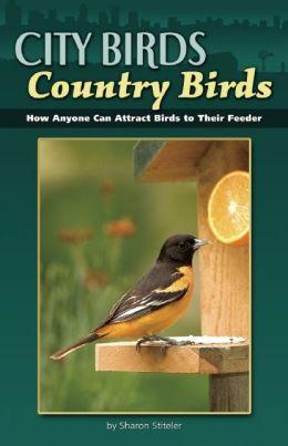 City Birds Country Birds: How Anyone Can Attract Birds to Their Feeder