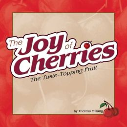 Joy of Cherries: The Taste-Topping Fruit
