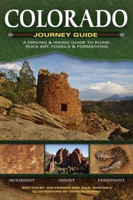 Colorado Journey Guide: A Driving and Hiking Guide to Ruins, Rock Art, Fossils and Formations