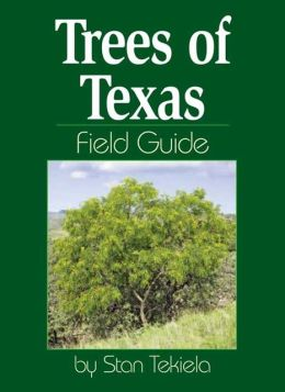 Trees of Texas Field Guide Stan Tekiela