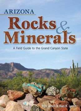 Arizona Rocks and Minerals: A Field Guide to the Grand Canyon State
