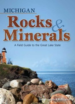 Michigan Rocks and Minerals: A Field Guide to the Great Lake State
