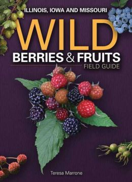 Wild Berries and Fruits Field Guide of Illinois, Iowa and Missouri