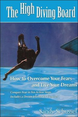 The High Diving Board: How to Overcome Your Fears and Live Your Dreams