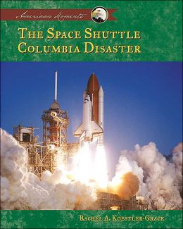 Space Shuttle Columbia Disaster (American Moments) Rachel A. Koestler-Grack