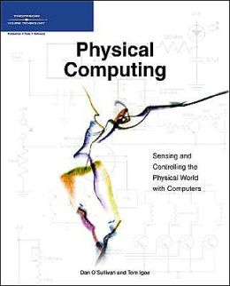 Physical Computing: Sensing and Controlling the Physical World with Computers