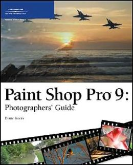 Paint Shop Pro 9: Photographers' Guide