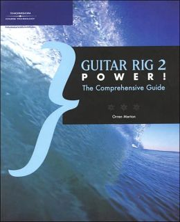 Guitar Rig 2 Power!: The Comprehensive Guide