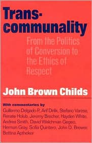 Transcommunality: From the Politics of Conversion to the Ethics of Respect