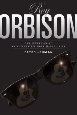 Roy Orbison: The Invention of an Alternative Rock Masculinity