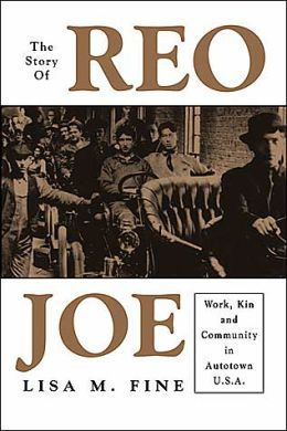 Story of Reo Joe: Work, Kin, and Community in Autotown, U. S. A.