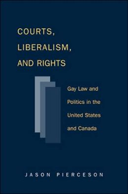Courts Liberalism And Rights: Gay Law And Politics In The United States and Canada