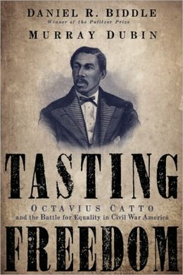 Tasting Freedom: Octavius Catto and the Battle for Equality in Civil War America