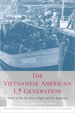 The Vietnamese American 1.5 Generation: Stories of War, Revolution, Flight and New Beginnings