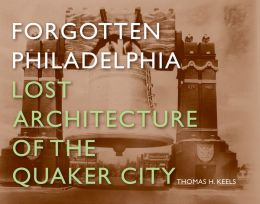 Forgotten Philadelphia: Lost Architecture of the Quaker City