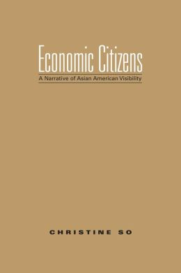 Economic Citizens: A Narrative of Asian American Visibility