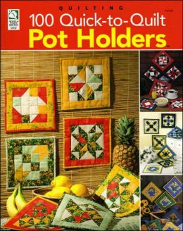 100 Quick-to-Quilt Pot Holders (Quilting Series)