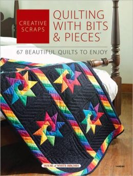 Creative Scraps: Quilting with Bits and Pieces