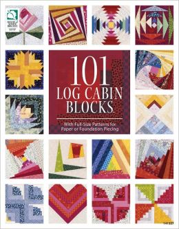 101 Log Cabin Blocks: With Full-Size Patterns for Paper or Foundation Piecing