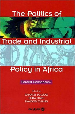 The Politics of Trade and Industrial Policy in Africa: Forced Consensus?