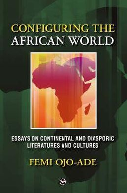 Configuring the African World: Continental and Diasporic Literatures and Cultures