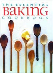 The Essential Baking Cookbook (The Essential Cookbook Series)