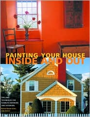 Painting Your House Inside and Out: Tips and Techniques for Flawless Interiors and Exteriors