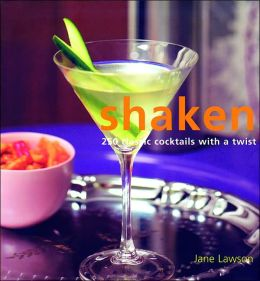 Shaken: 250 Classic Cocktails with a Twist