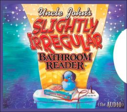 Uncle John's Slightly Irregular Bathroom Reader (The Audio)