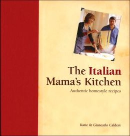 The Italian Mama's Kitchen: Authentic Homestyle Recipes