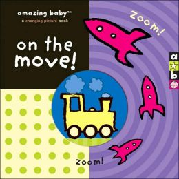 On the Move! (Amazing Baby Series)