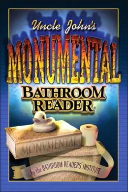 Uncle John's Monumental Bathroom Reader by Bathroom ...