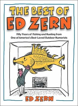 The Best of Ed Zern: Fifty Years of Fishing and Hunting from One of America's Best-Loved Outdoor Humorists