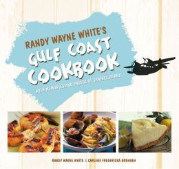 Randy Wayne White's Gulf Coast Cookbook: With Memories and Photos of Sanibel Island