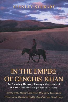 In the Empire of Genghis Khan: An Amazing Odyssey Through the Lands of the Most Feared Conquerors in History