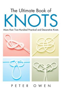 The Ultimate Book of Knots: More than Two-Hundred Practical and Decorative Knots