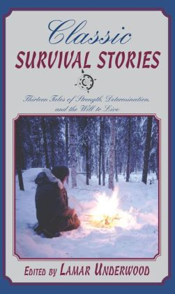 Classic Survival Stories: Thirteen Tales of Strength, Determination, and the Will to Live