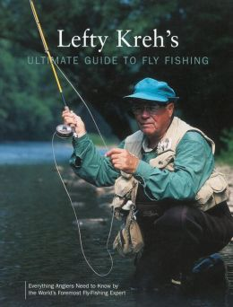 Lefty Kreh's Ultimate Guide to Fly Fishing: Everything Anglers Need to Know by the World's Foremost Fly-Fishing Expert