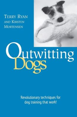 Outwitting Dogs: Revolutionary techniques for dog training that work! (Outwitting Series)