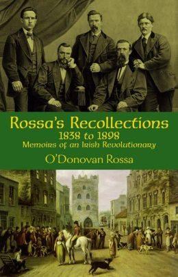 Rossa's Recollections, 1838-1898: Memoirs of an Irish Revolutionary