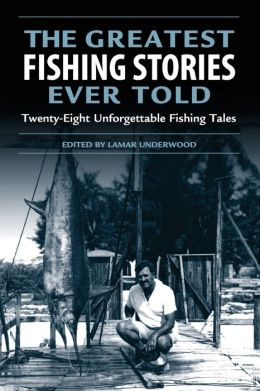 The Greatest Fishing Stories Ever Told: Twenty Eight Unforgetable Fishing Tales