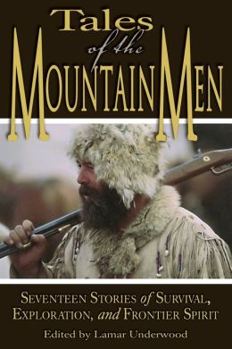 Tales of the Mountain Men: Twenty Stories of Survival, Exploration, and Outdoor Craft
