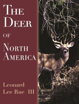 The Deer of North America: The Standard Reference on All North American Deer Species--Behavior, Habitat, Distribution, and More