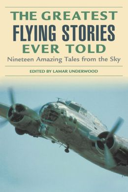 The Greatest Flying Stories Ever Told: Nineteen Amazing Tales from the Sky (Greatest Series)