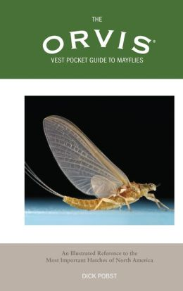 The Orvis Vest Pocket Guide to Mayflies and Their Imitations: A Guide to North America's Most Important Trout Insects