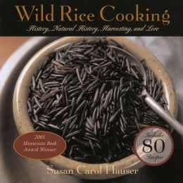 Wild Rice Cooking: History, Natural History, Harvesting, and Love