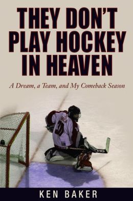 They Don't Play Hockey in Heaven: A Dream, a Team, and My Comeback Season