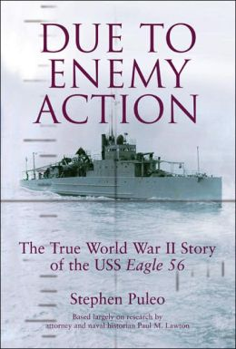 Due to Enemy Action: The True World War II Story of the USS Eagle-56